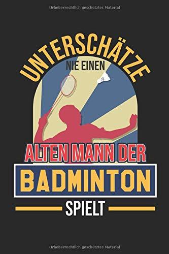 unterschätze nie einen alten mann der badminton spielt: Badminton Notizbuch Federball 6x9 liniert