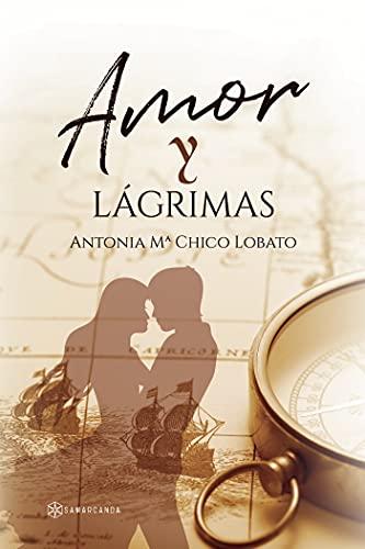 Amor y Lágrimas de Antonia Mª Chico Lobato