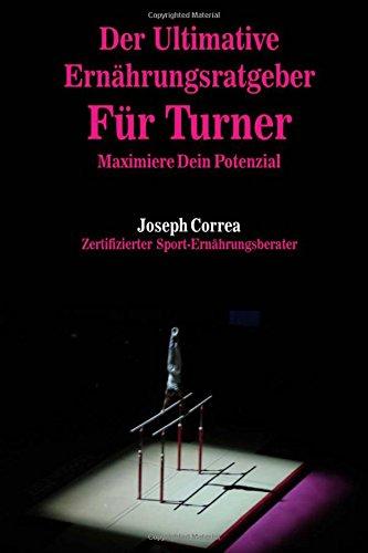 Der Ultimative Ernahrungsratgeber Fur Turner: Maximiere Dein Potenzial
