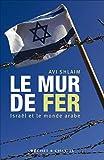 Le mur de fer - Israël et le monde arabe