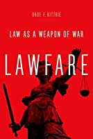 Lawfare: Law As a Weapon of War