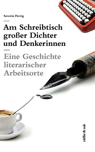 Am Schreibtisch großer Dichter und Denkerinnen: Eine Geschichte literarischer Arbeitsorte