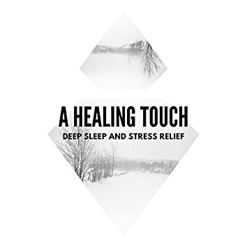 A Healing Touch - Deep Sleep And Stress Relief