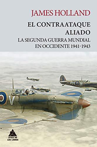 El contraataque aliado: La Segunda Guerra Mundial en Occidente 1941-1943: 15 (Ático...