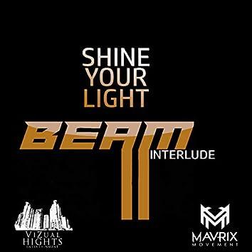 Shine Your Light (Beam Interlude)