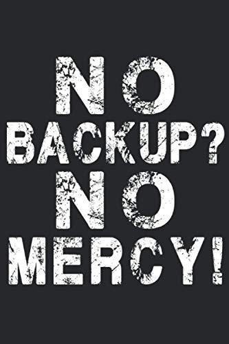 No Backup? No Mercy! Computer Scientist Notebook: Informatiker Notizbuch für Programmierer & Coder - IT Notizbuch - 120 linierte Seiten für Termine, ... Entwickler, Admins, Computer Nerd & Geeks.