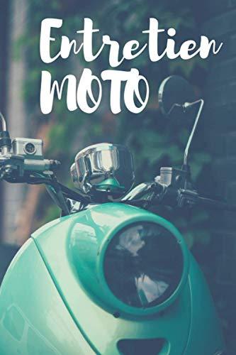 ENTRETIEN MOTO: Journal de suivi d'entretien de votre moto | Destiné à tous les propriétaires de moto | Livre d'entretien de votre bécane | 15x23cm