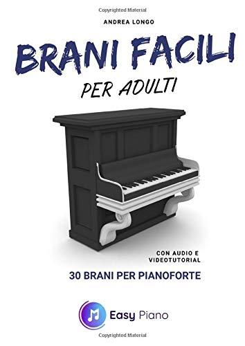 Brani facili per adulti: 30 brani per pianoforte (con audio e videotutorial)