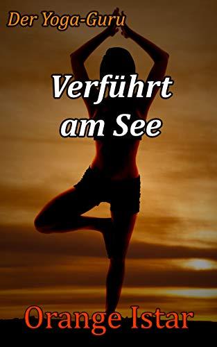 Verführt am See: Der Yoga-Guru