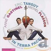 エリック・タンギ (b.1968) : 作品集 (Eric Tanguy : In Terra Pace / Anne Gastinel , Michel Plasson) [輸入盤]