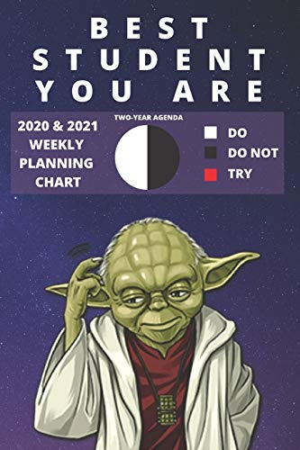 2020 & 2021 Two-Year Weekly Planner For The Best Student | Funny Yoda Quote Appointment Book Gift | Two Year Agenda Notebook: Star Wars Fan Daily ... Log For High School, College or University