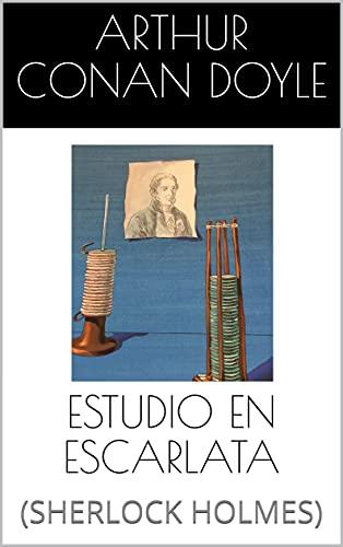 ESTUDIO EN ESCARLATA: (SHERLOCK HOLMES) (Spanish Edition)