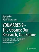 YOUMARES 9 - The Oceans: Our Research, Our Future: Proceedings of the 2018 conference for YOUng MArine RESearcher in Oldenburg, Germany