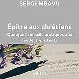 Épître aux chrétiens: Quelques conseils pratiques aux leaders spirituels