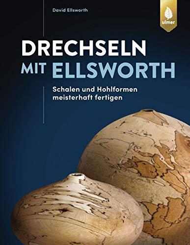 Drechseln mit Ellsworth: Schalen und Hohlformen meisterhaft fertigen