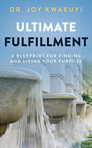 Ultimate Fulfillment: A Blueprint for Finding and Living Your Purpose