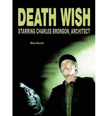 [(Death Wish: Starring Charles Bronson, Architect)] [Author: Rob Kovitz] published on (November, 2013)