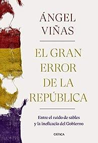 El gran error de la República: Entre el ruido de sables y la ineficacia del Gobierno par Ángel Viñas
