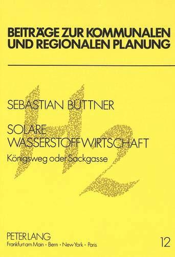 Solare Wasserstoffwirtschaft: Königsweg oder Sackgasse (Beiträge zur kommunalen und regionalen Planung, Band 12)