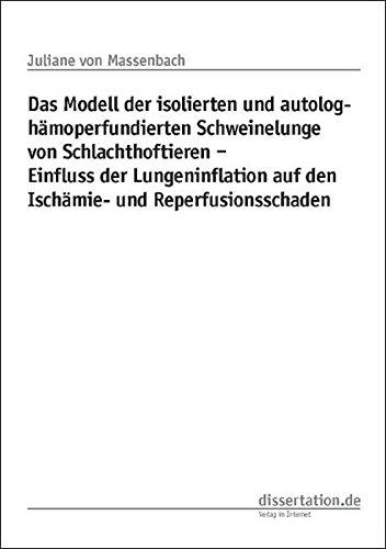 Das Modell der isolierten und autolog-hämoperfundierten Schweinelunge von Schlachthoftieren - Einfluss der Lungeninflation auf den Ischämie- und Reperfusionsschaden (Dissertation Premium)