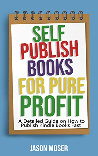 Self-Publish Books for Pure Profit: A Detailed Guide on How to Publish Kindle Books Fast (English Edition)