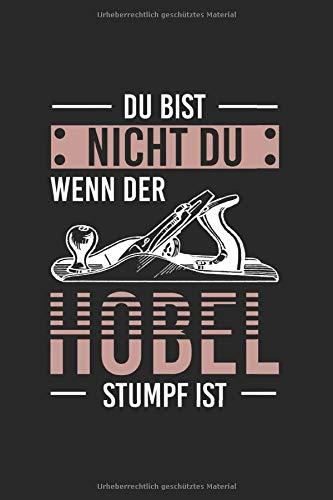 Du Bist Nicht Du Wenn Der Hobel Stumpf Ist: Notizbuch, Journal, Tagebuch, 120 Seiten, ca. DIN A5, liniert