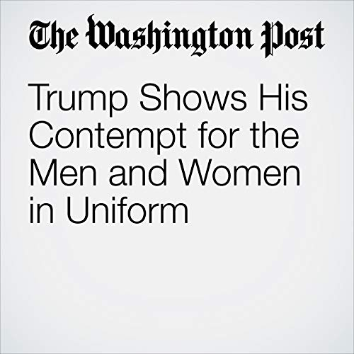 Trump Shows His Contempt for the Men and Women in Uniform audiobook cover art