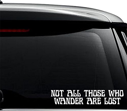 Not All Those Who Wander Are Lost Quote Saying Decal Sticker For Use On Laptop, Helmet, Car, Truck, Motorcycle, Windows, Bumper, Wall, and Decor Size- [6 inch] / [15 cm] Wide / Color- Matte Black