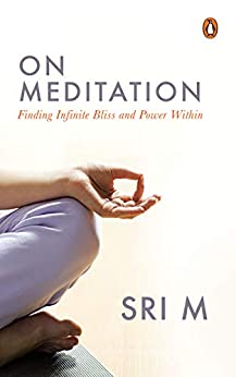 On Meditation: Finding Infinite Bliss and Power Within by [Sri M]