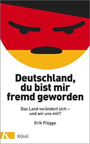Deutschland, du bist mir fremd geworden: Das Land verändert sich und wir uns mit?