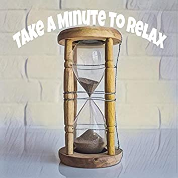 Take a Minute to Relax