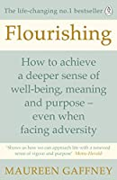Flourishing: How to Achieve a Deeper Sense of Well-Being, Meaning and Purpose-even when facing adversity