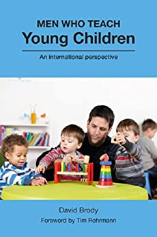 Men Who Teach Young Children: An International Perspective by [David Brody]