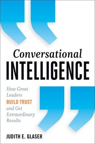 Conversational Intelligence: How Great Leaders Build Trust and Get Extraordinary Results by Judith E. Glaser (2013-10-01)