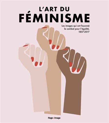 L'art du féminisme - Les images qui ont façonné le combat pour l'égalité, 1857-2017 (02)