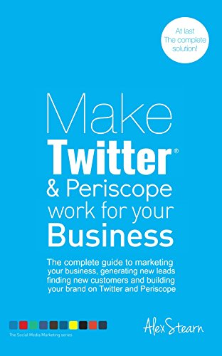 Make Twitter and Periscope work for your Business: The complete guide to Twitter Marketing for your business, generating leads, finding new customers and ... for your Business Book 10) (English Edition)
