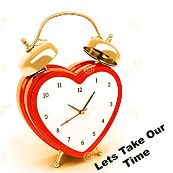 Lets Take Our Time