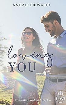 Loving You: A Destination Wedding Book (Destination Weddings 6) by [Andaleeb Wajid]
