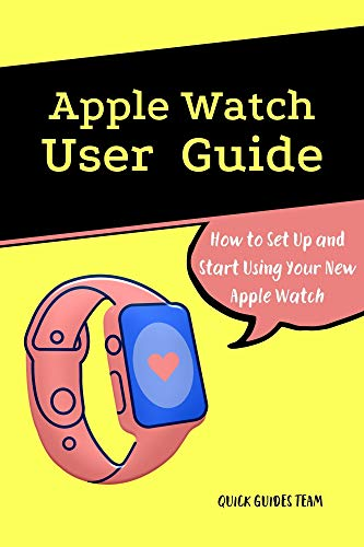 Apple Watch User Guide: The Essential Manual How to Set Up and Start Using Your New Apple Watch Series 6