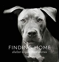 Finding Home: Shelter Dogs and Their Stories (A photographic tribute to rescue dogs) Book PDF