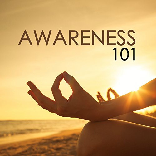 Awareness 101 - Mindfulness for Teens and Adults, Deeply Relaxing Songs to Relieve Stress