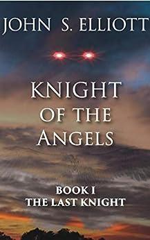 The Last Knight (Knight of the Angels Book 1) by [John Elliott, Michael Grugel, Stacey Elliott, Fran Manley]