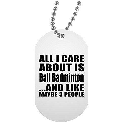 All I Care About Is Ball Badminton - Military Dog Tag Militär Hundemarke Weiß Silberkette ID-Anhänger - Geschenk zum Geburtstag Jahrestag Weihnachten Valentinstag