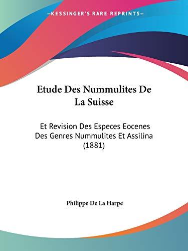 Etude Des Nummulites De La Suisse: Et Revision Des Especes Eocenes Des Genres Nummulites Et Assilina (1881)