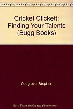 Cricket Clickett: Finding Your Talents (Cosgrove, Stephen. Bugg Books (Pci Educational Publishing), 12.) - Book  of the Bugg Books