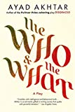 The Who & The What: A Play - Ayad Akhtar