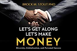 Let's Get Along, Let's Make Money: Diversity, Globalization, and Personal Success by [Brock M. Stout PhD]
