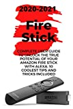 Fire Stick: 2020-2021 Complete User...