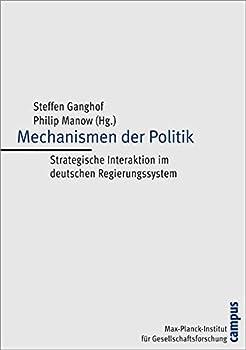 Mechanismen der Politik : strategische Interaktion im deutschen Regierungssystem