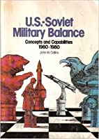 U.S.-Soviet military balance: Concepts and capabilities, 1960-1980